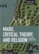 Marx, Critical Theory, and Religion, Haymarket